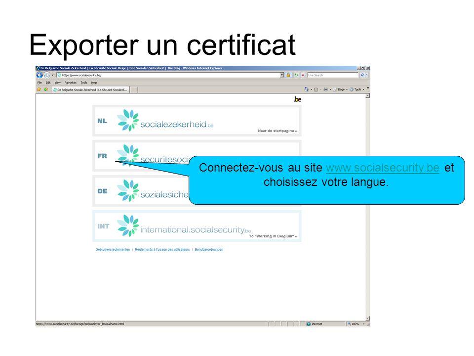 Exporter un certificat Connectez-vous au site www.socialsecurity.be et choisissez votre langue.www.socialsecurity.be
