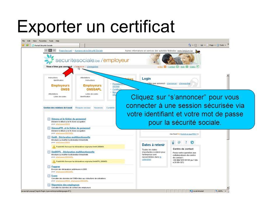 Exporter un certificat Cliquez sur sannoncer pour vous connecter à une session sécurisée via votre identifiant et votre mot de passe pour la sécurité