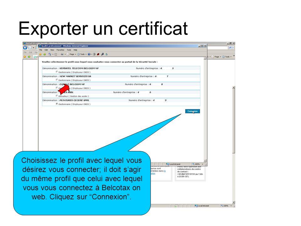 Exporter un certificat Choisissez le profil avec lequel vous désirez vous connecter; il doit sagir du même profil que celui avec lequel vous vous conn