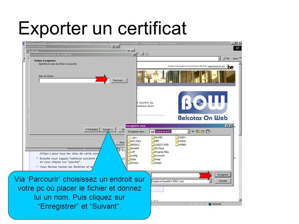 Exporter un certificat Via Parcourir choisissez un endroit sur votre pc où placer le fichier et donnez lui un nom. Puis cliquez sur Enregistrer et Sui