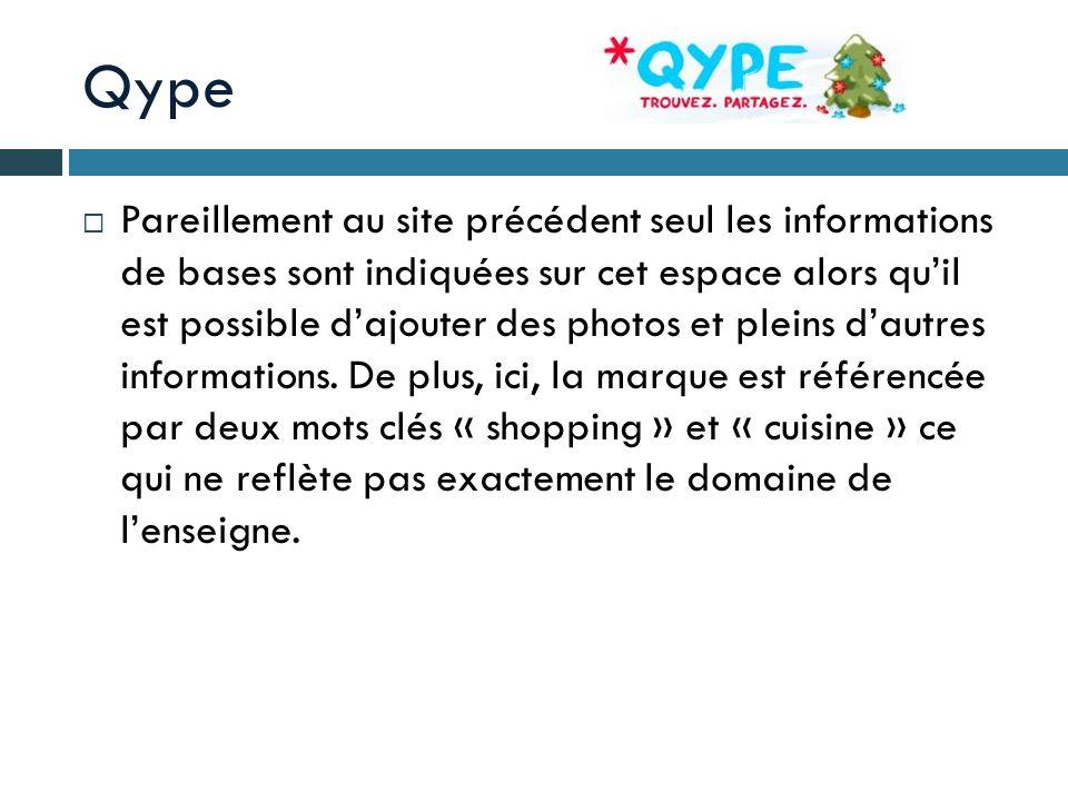 Qype Pareillement au site précédent seul les informations de bases sont indiquées sur cet espace alors quil est possible dajouter des photos et pleins
