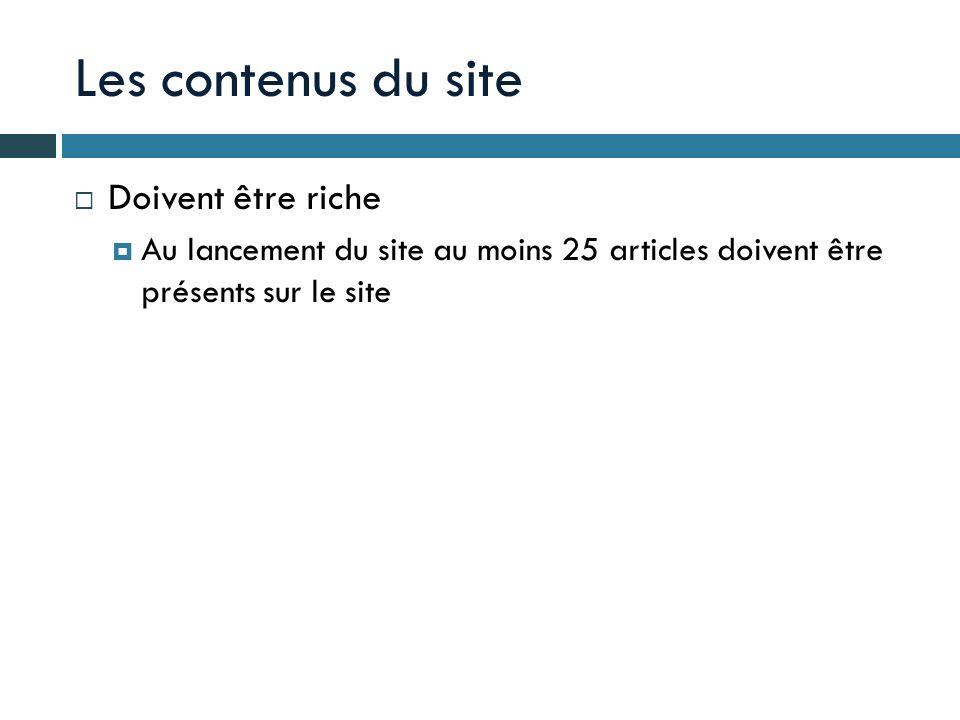 Les contenus du site Doivent être riche Au lancement du site au moins 25 articles doivent être présents sur le site
