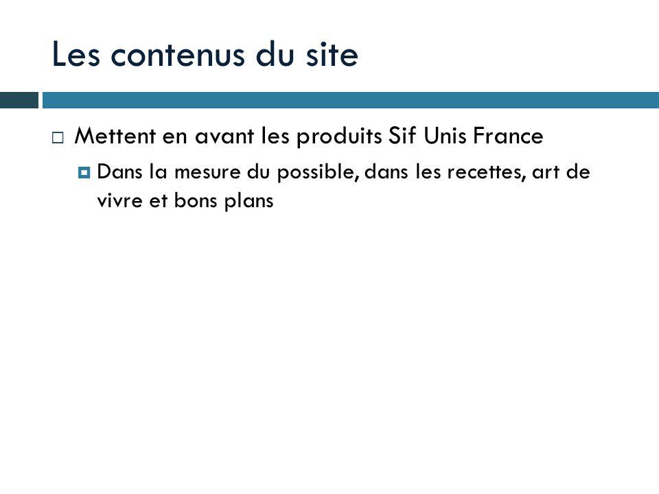 Les contenus du site Mettent en avant les produits Sif Unis France Dans la mesure du possible, dans les recettes, art de vivre et bons plans