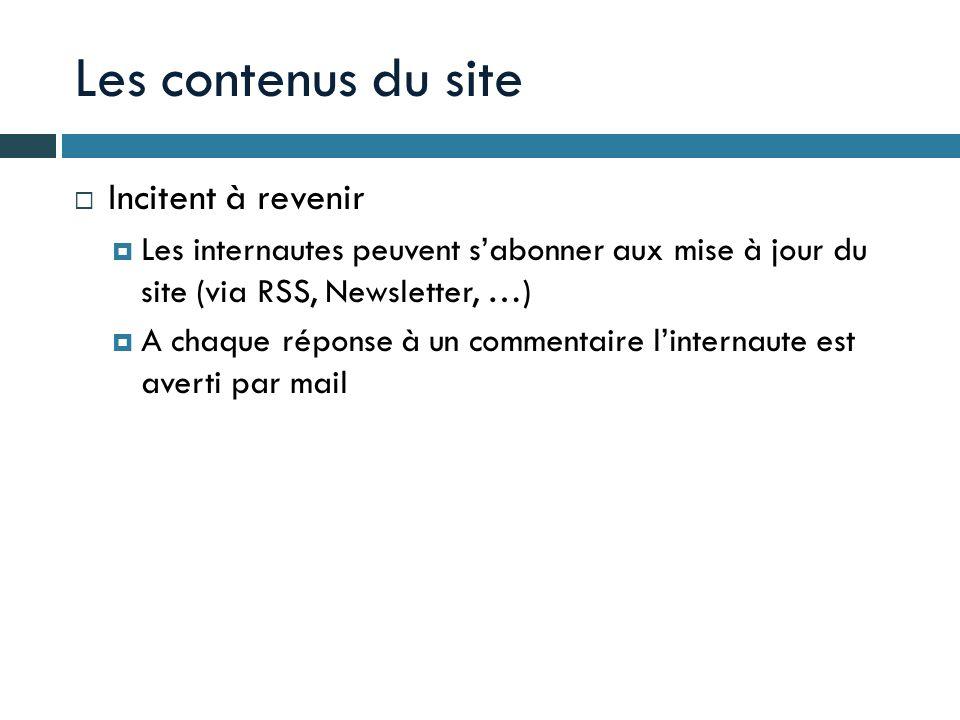 Les contenus du site Incitent à revenir Les internautes peuvent sabonner aux mise à jour du site (via RSS, Newsletter, …) A chaque réponse à un commen