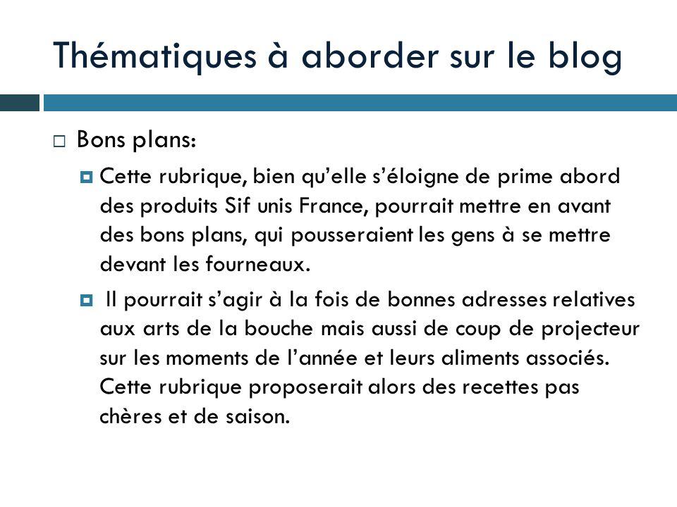 Thématiques à aborder sur le blog Bons plans: Cette rubrique, bien quelle séloigne de prime abord des produits Sif unis France, pourrait mettre en ava