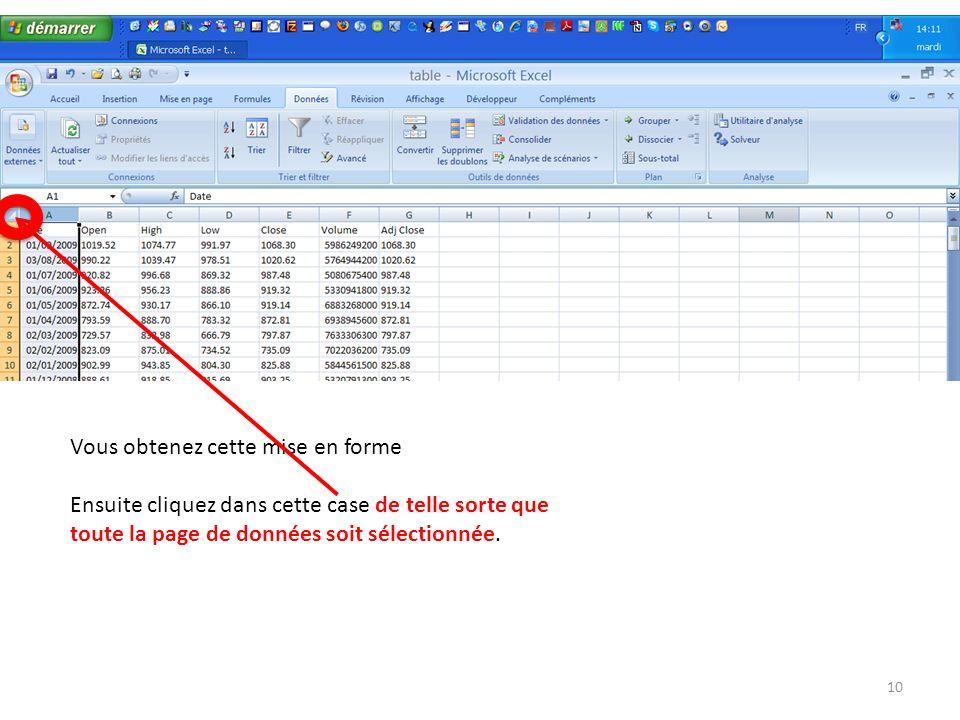 Vous obtenez cette mise en forme Ensuite cliquez dans cette case de telle sorte que toute la page de données soit sélectionnée. 10