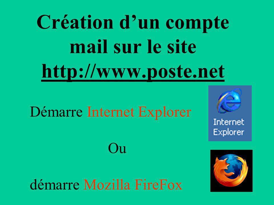 Création dun compte mail sur le site http://www.poste.net Démarre Internet Explorer Ou démarre Mozilla FireFox