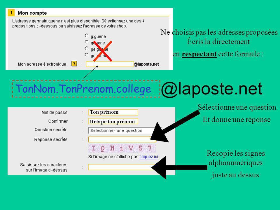 TonNom.TonPrenom.college @laposte.net Ne choisis pas les adresses proposées Écris la directement en respectant cette formule : Ton prénom Retape ton p