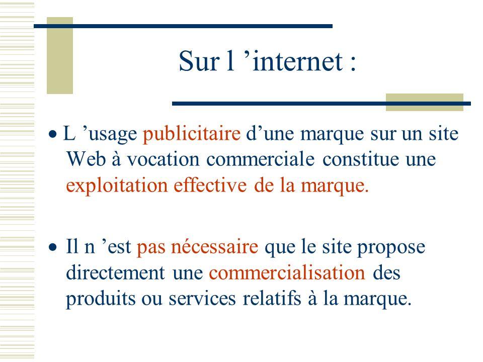 Sur l internet : L usage publicitaire dune marque sur un site Web à vocation commerciale constitue une exploitation effective de la marque.