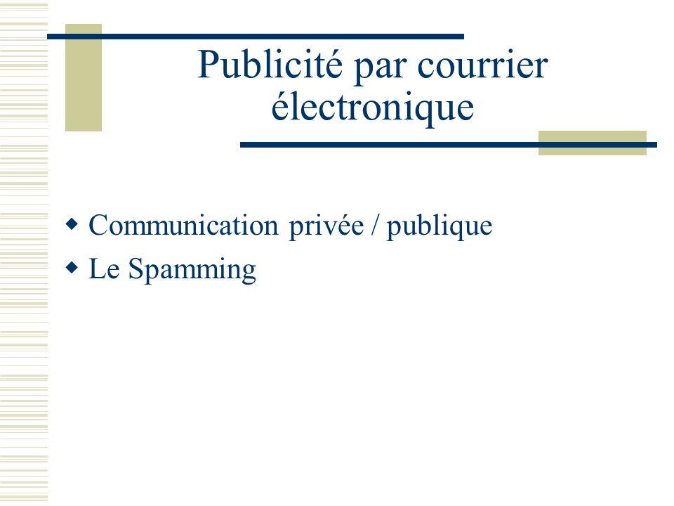 Publicité par courrier électronique Communication privée / publique Le Spamming