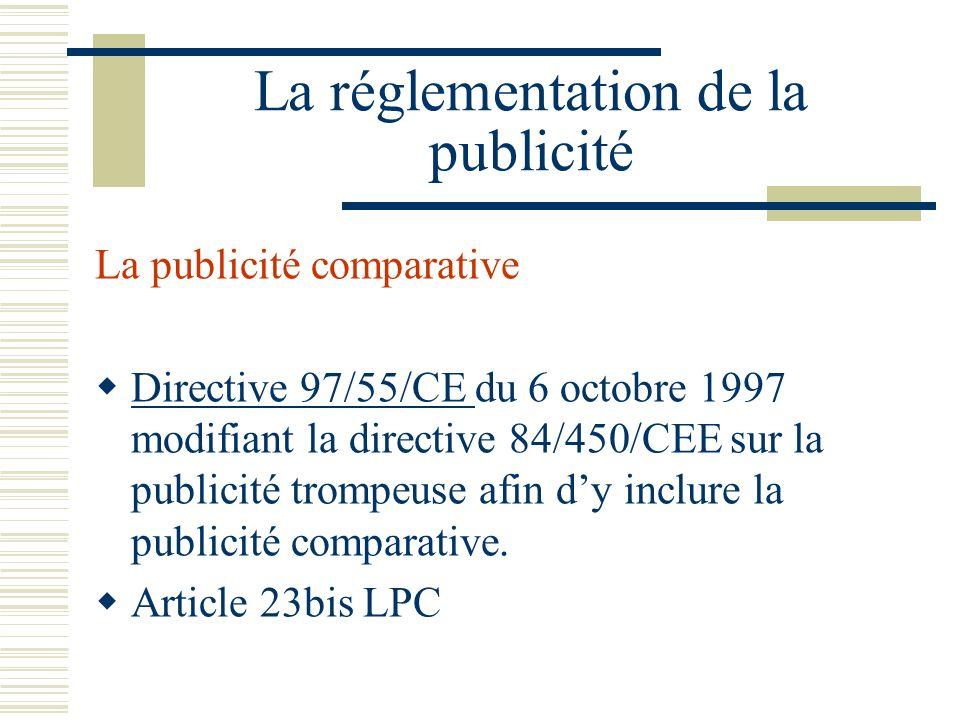 La réglementation de la publicité La publicité comparative Directive 97/55/CE du 6 octobre 1997 modifiant la directive 84/450/CEE sur la publicité trompeuse afin dy inclure la publicité comparative.