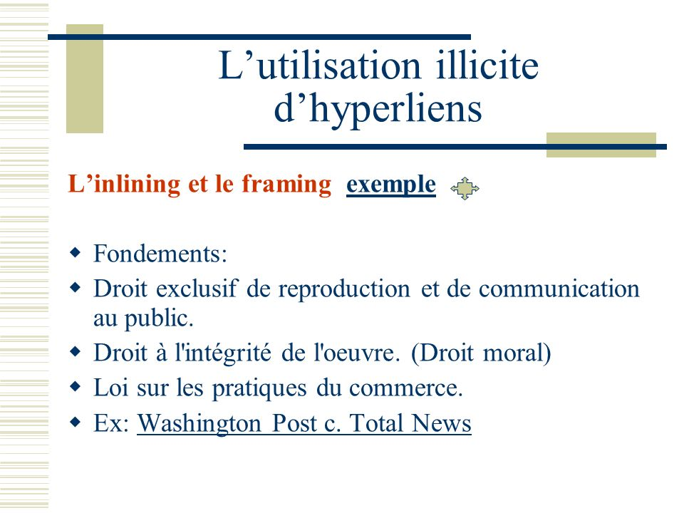 Lutilisation illicite dhyperliens Linlining et le framing exempleexemple Fondements: Droit exclusif de reproduction et de communication au public. Dro