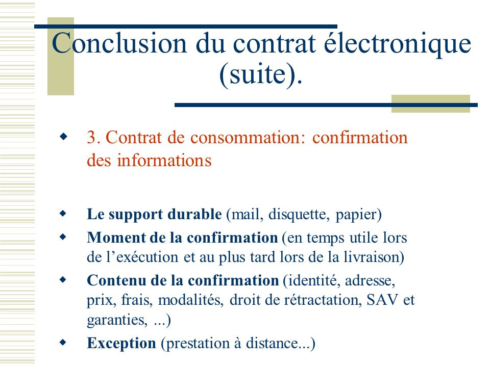 Conclusion du contrat électronique (suite). 3. Contrat de consommation: confirmation des informations Le support durable (mail, disquette, papier) Mom