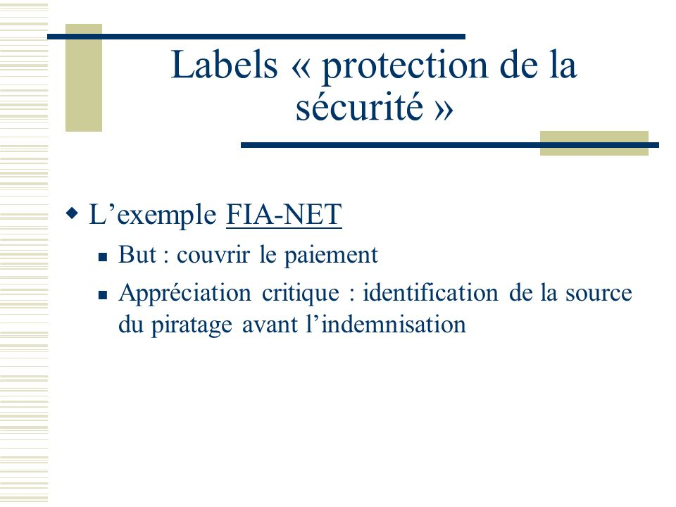 Labels « protection de la sécurité » Lexemple FIA-NETFIA-NET But : couvrir le paiement Appréciation critique : identification de la source du piratage