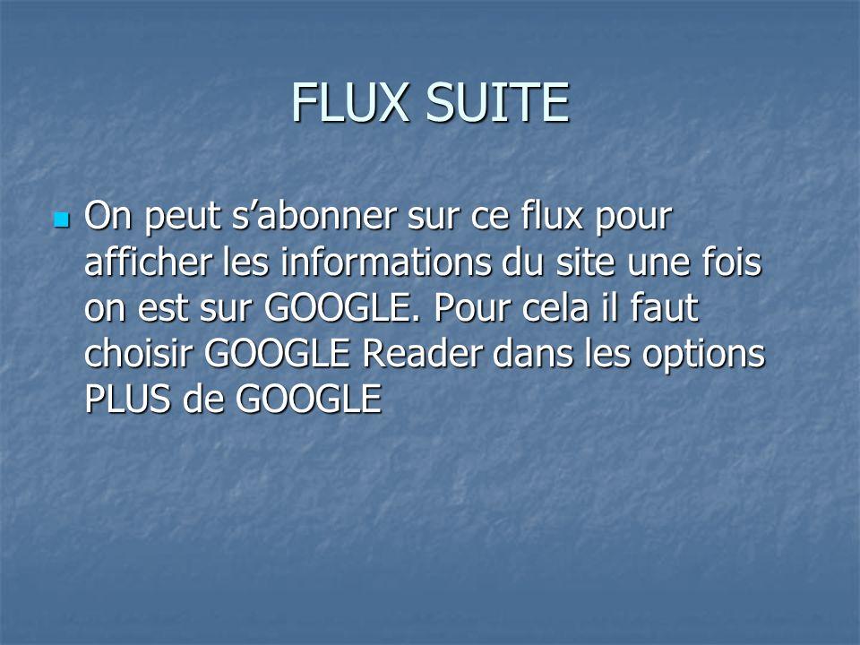 FLUX SUITE On peut sabonner sur ce flux pour afficher les informations du site une fois on est sur GOOGLE.
