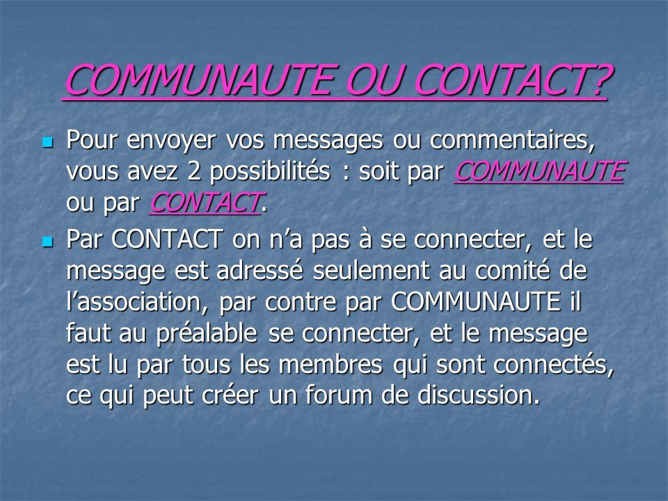 COMMUNAUTE Cliquer sur Communauté en haut de la page Cliquer sur Communauté en haut de la page Ecrire le message dans le rectangle, et cliquez sur PUBLIER Vous pouvez aussi cliquer sur commentaire, et commenter un message.
