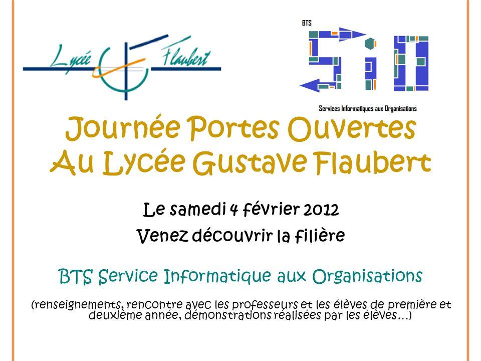 Journée Portes Ouvertes Au Lycée Gustave Flaubert Le samedi 4 février 2012 Venez découvrir la filière BTS Service Informatique aux Organisations (rens
