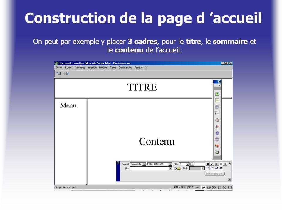 Construction de la page d accueil On peut par exemple y placer 3 cadres, pour le titre, le sommaire et le contenu de laccueil.