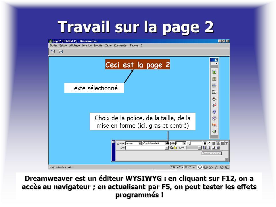 Travail sur la page 2 Texte sélectionné Choix de la police, de la taille, de la mise en forme (ici, gras et centré) Dreamweaver est un éditeur WYSIWYG
