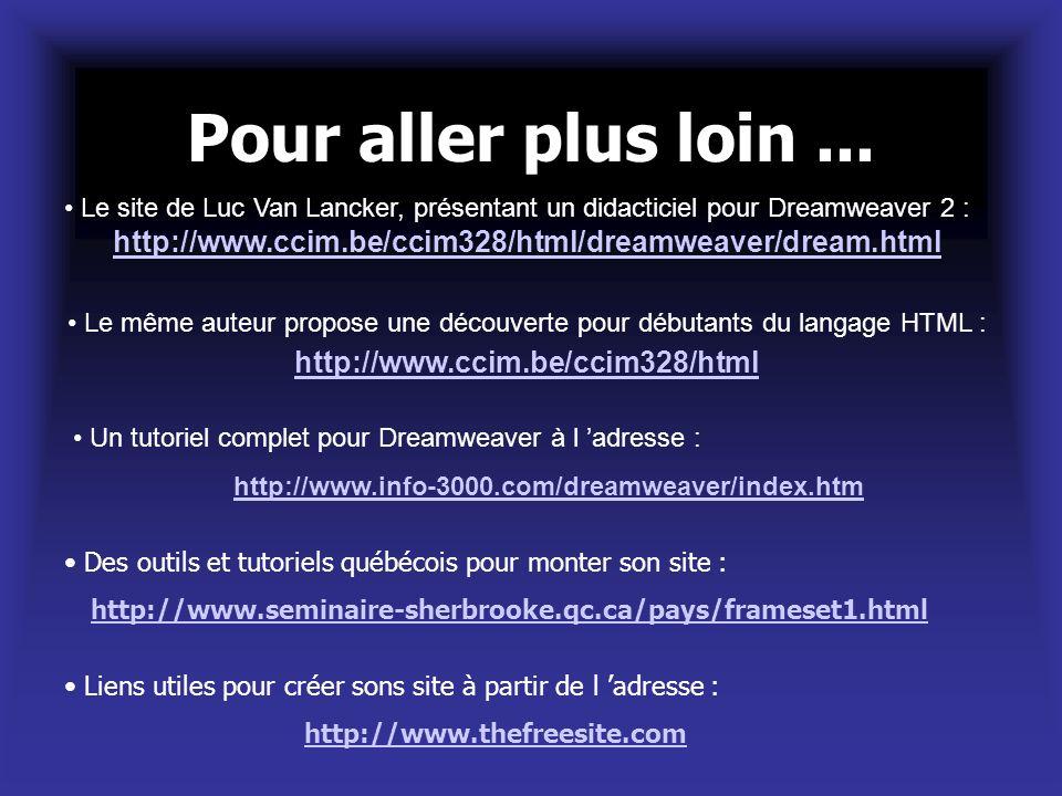 Pour aller plus loin... Le site de Luc Van Lancker, présentant un didacticiel pour Dreamweaver 2 : http://www.ccim.be/ccim328/html/dreamweaver/dream.h