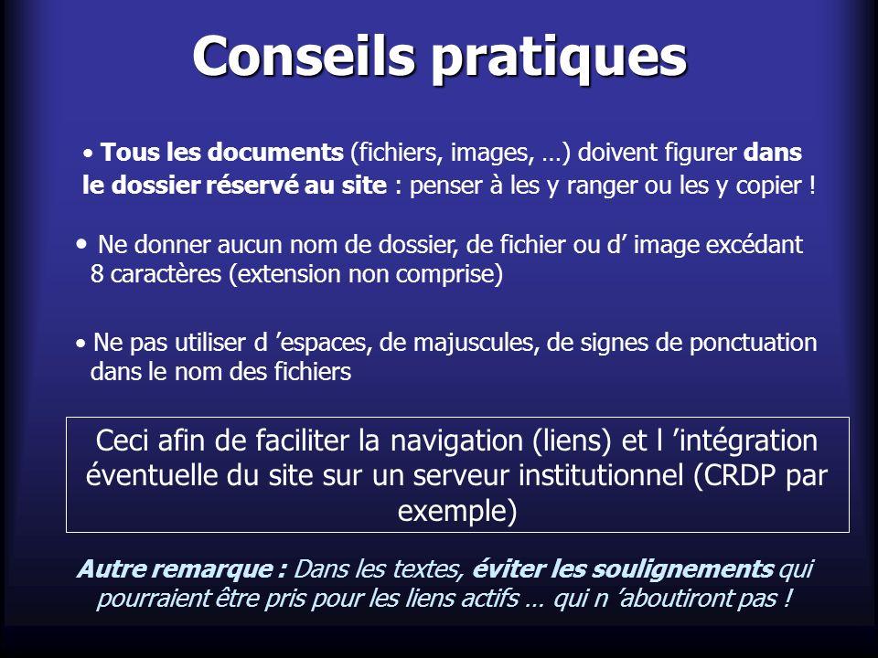 Conseils pratiques Ne donner aucun nom de dossier, de fichier ou d image excédant 8 caractères (extension non comprise) Ne pas utiliser d espaces, de