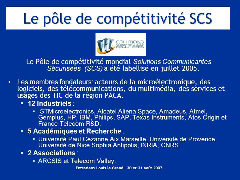 Entretiens Louis le Grand – 30 et 31 août 2007 Le pôle de compétitivité SCS Le Pôle de compétitivité mondial Solutions Communicantes Sécurisées (SCS)