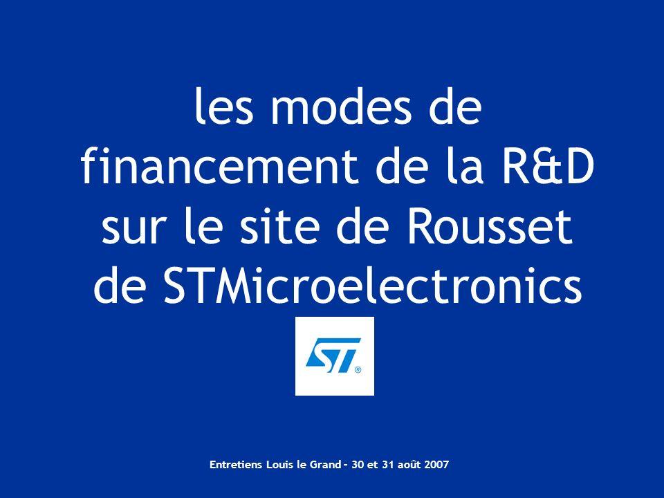 Entretiens Louis le Grand – 30 et 31 août 2007 les modes de financement de la R&D sur le site de Rousset de STMicroelectronics