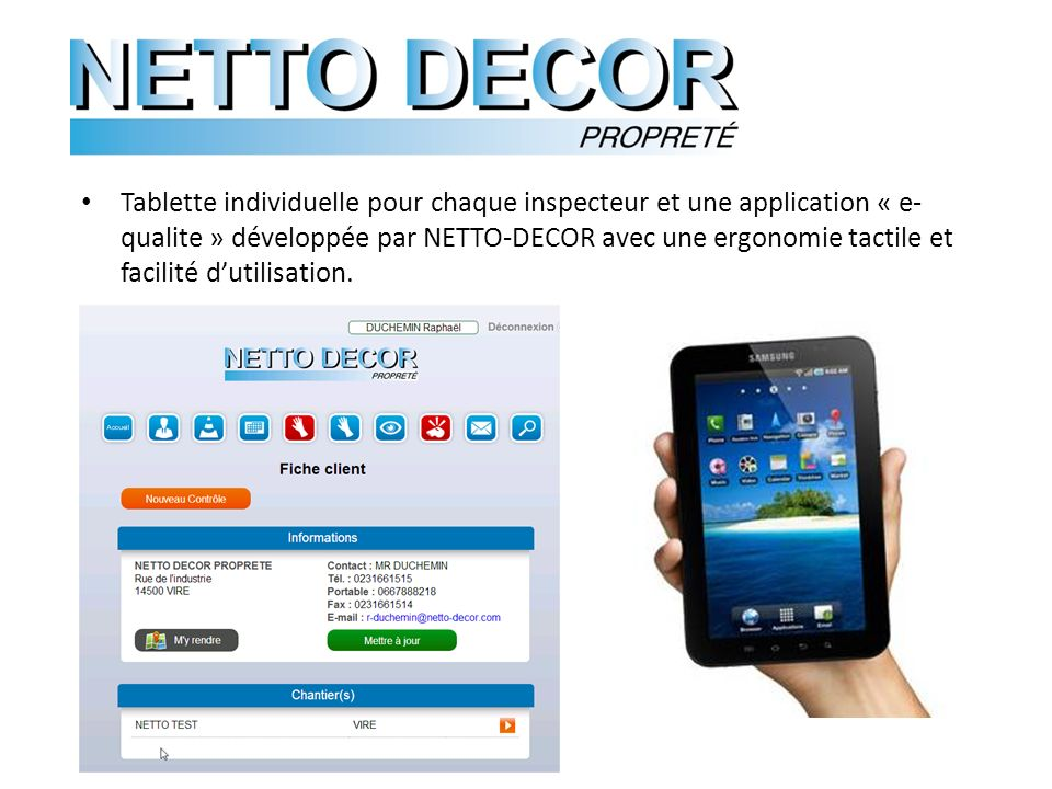 Tablette individuelle pour chaque inspecteur et une application « e- qualite » développée par NETTO-DECOR avec une ergonomie tactile et facilité dutilisation.
