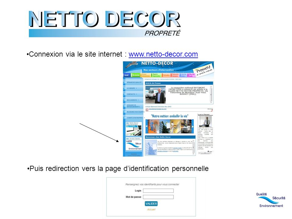 Qualité 3 Connexion via le site internet : www.netto-decor.comwww.netto-decor.com Puis redirection vers la page didentification personnelle