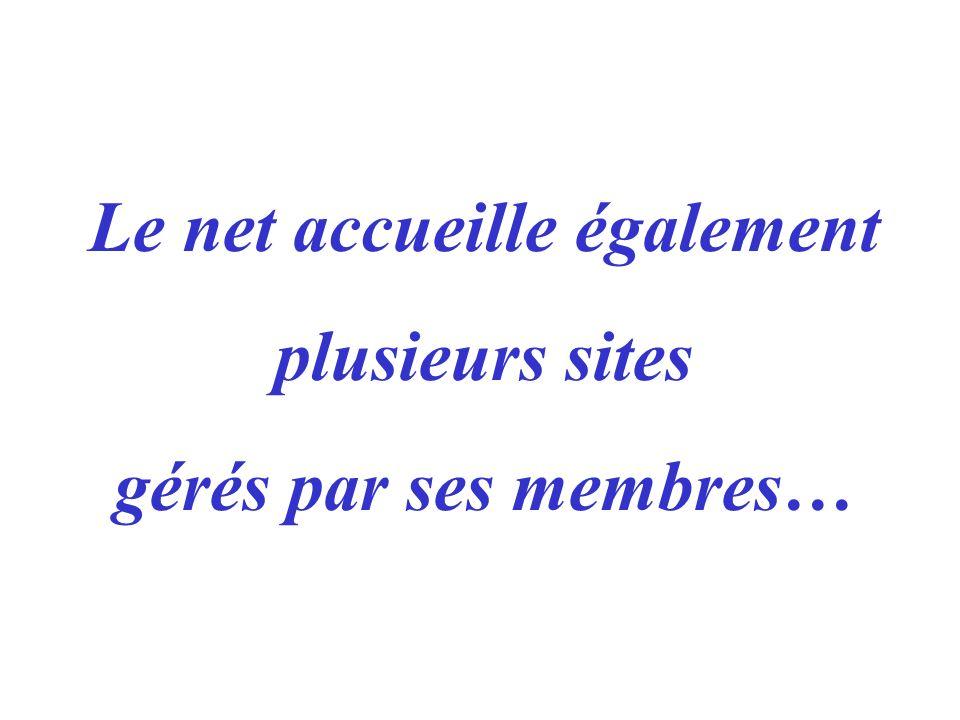 Le net accueille également plusieurs sites gérés par ses membres…