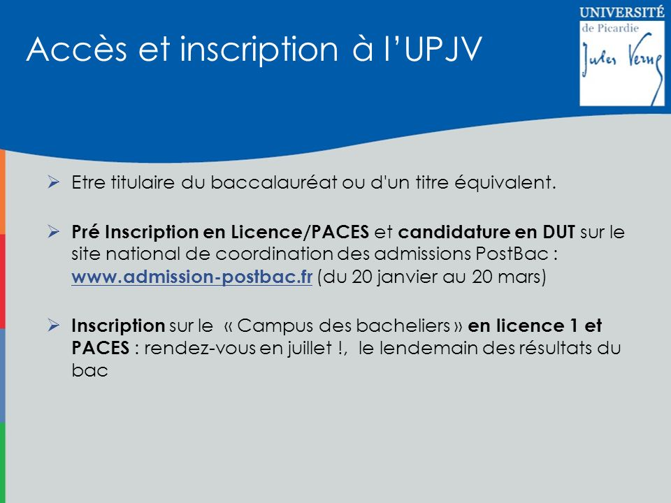 Etre titulaire du baccalauréat ou d'un titre équivalent. Pré Inscription en Licence/PACES et candidature en DUT sur le site national de coordination d
