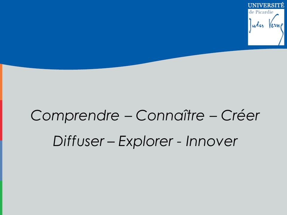 Comprendre – Connaître – Créer Diffuser – Explorer - Innover
