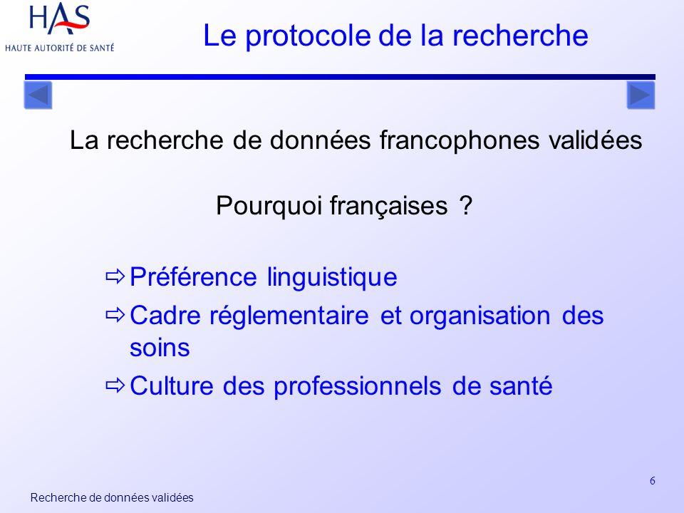 6 Recherche de données validées Le protocole de la recherche La recherche de données francophones validées Pourquoi françaises .
