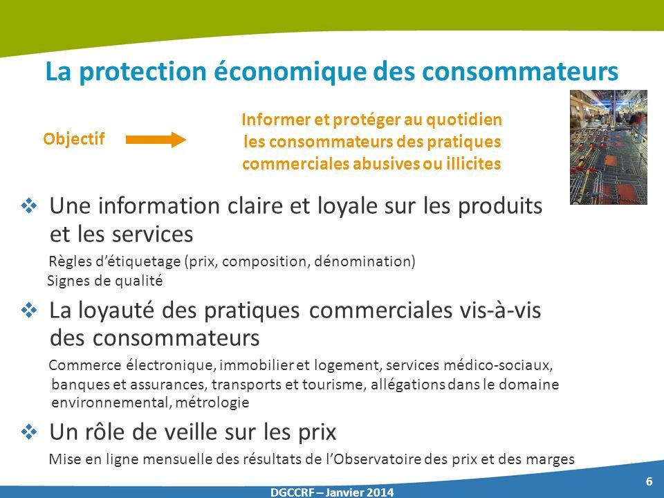 6 DGCCRF – Janvier 2014 La protection économique des consommateurs Une information claire et loyale sur les produits et les services Règles détiquetag