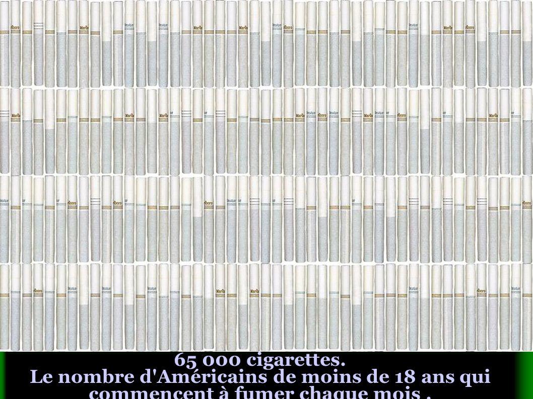 65 000 cigarettes. Le nombre d Américains de moins de 18 ans qui commencent à fumer chaque mois.