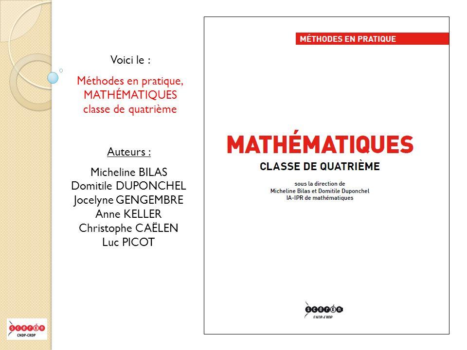 Voici le : Méthodes en pratique, MATHÉMATIQUES classe de quatrième Auteurs : Micheline BILAS Domitile DUPONCHEL Jocelyne GENGEMBRE Anne KELLER Christo