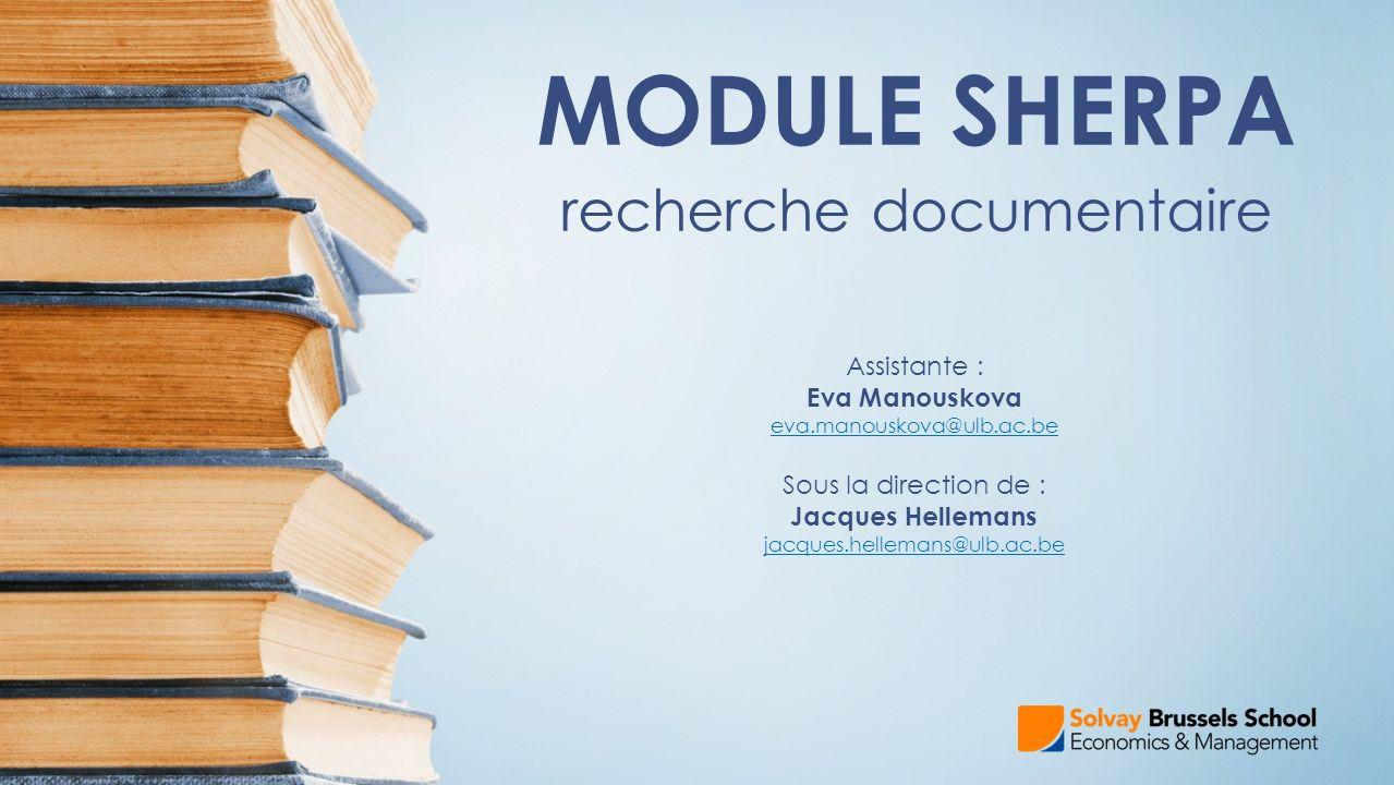 MODULE SHERPA recherche documentaire Objectif du cours : sorienter dans lensemble des données informatives et apprendre à gérer de manière autonome les supports dont la bibliothèque des Sciences Économiques et de Gestion dispose