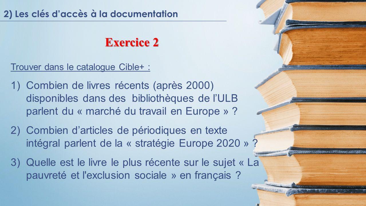 Trouver dans le catalogue Cible+ : 1)Combien de livres récents (après 2000) disponibles dans des bibliothèques de lULB parlent du « marché du travail en Europe » .