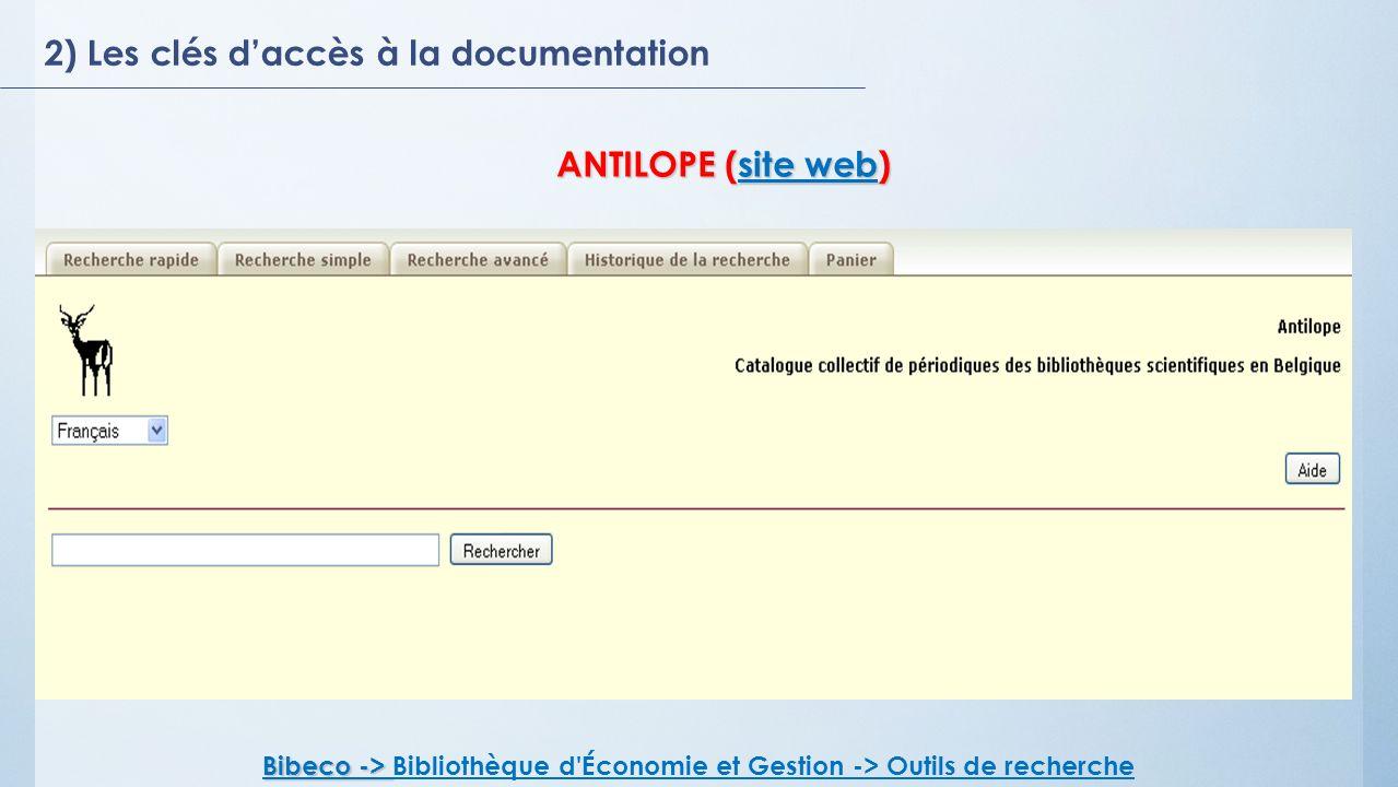 2) Les clés daccès à la documentation ANTILOPE (site web) site website web Bibeco -> Bibeco -> Bibliothèque d Économie et Gestion -> Outils de recherche