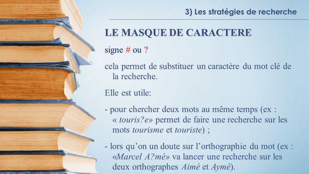 3) Les stratégies de recherche LE MASQUE DE CARACTERE signe # ou .