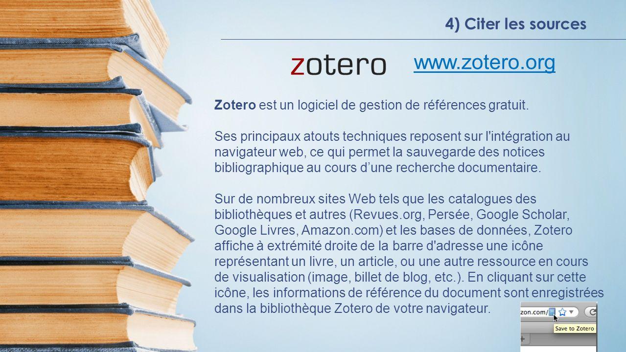 4) Citer les sources www.zotero.org Zotero est un logiciel de gestion de références gratuit.