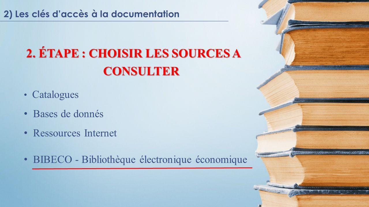 2) Les clés daccès à la documentation LE CATALOGUE COLLECTIF BELGE (CCB) CCBCCB Bibeco -> Bibeco -> Bibliothèque d Économie et Gestion -> Outils de recherche