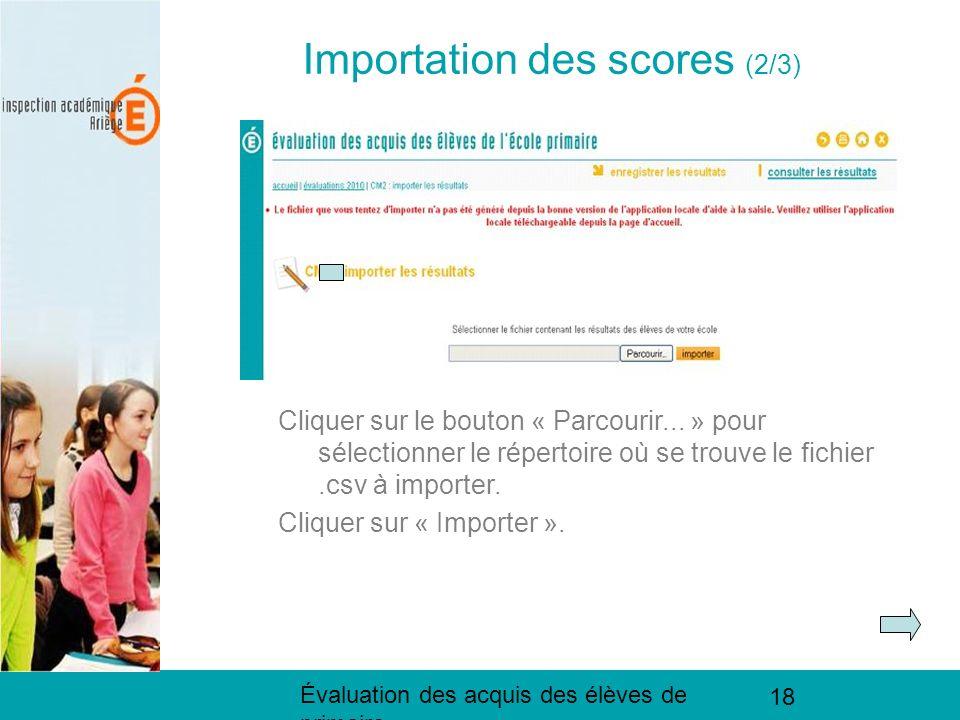 Évaluation des acquis des élèves de primaire 18 Importation des scores (2/3) Cliquer sur le bouton « Parcourir...