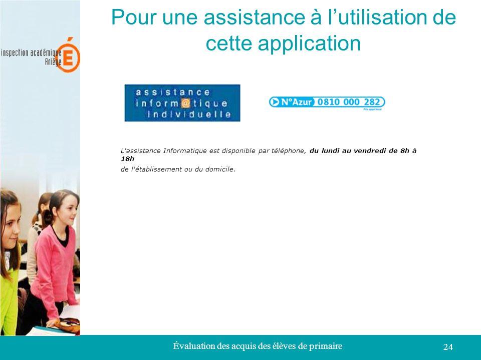 Évaluation des acquis des élèves de primaire 24 Pour une assistance à lutilisation de cette application L'assistance Informatique est disponible par t