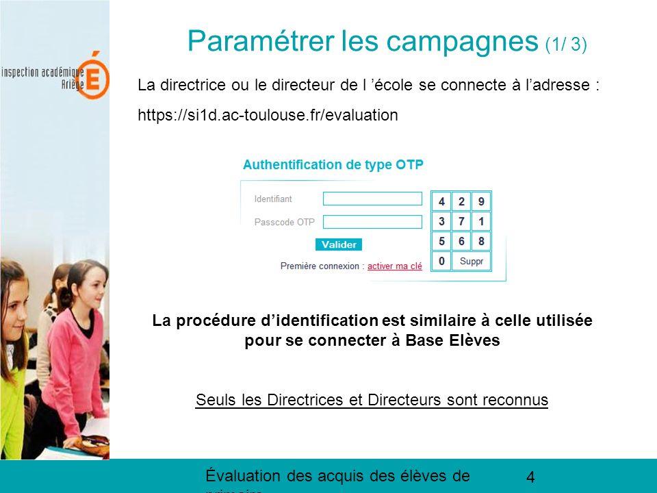 Évaluation des acquis des élèves de primaire 4 Paramétrer les campagnes (1/ 2) La directrice ou le directeur de l école se connecte à ladresse : https