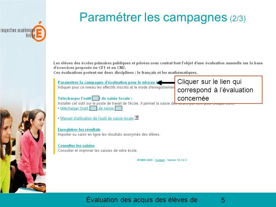 Évaluation des acquis des élèves de primaire 5 Paramétrer les campagnes (2/2) Paramétrer les campagnes (2/3) Cliquer sur le lien qui correspond à lévaluation concernée