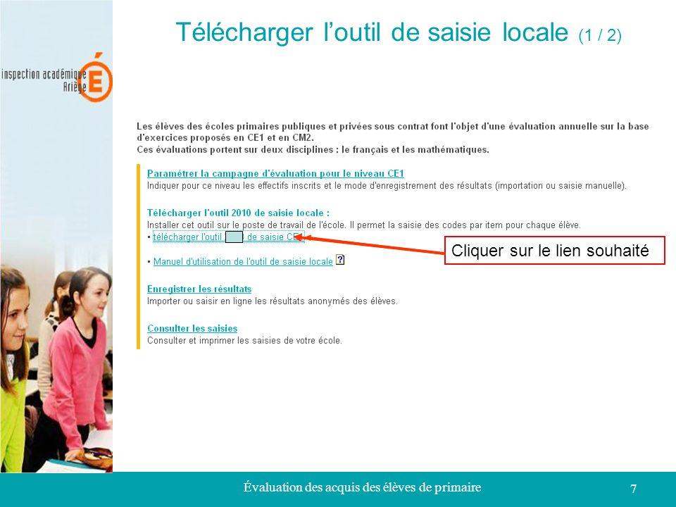 Évaluation des acquis des élèves de primaire 7 Télécharger loutil de saisie locale (2 / 1) Télécharger loutil de saisie locale (1 / 2) Cliquer sur le lien souhaité