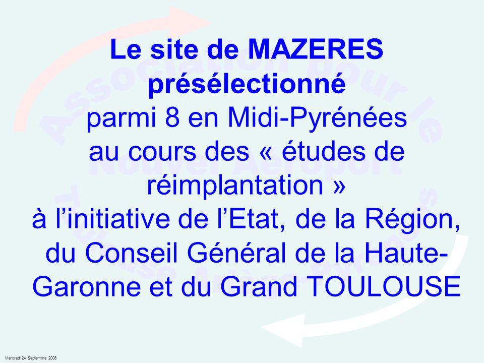 Mercredi 24 Septembre 2008 Le site de MAZERES présélectionné parmi 8 en Midi-Pyrénées au cours des « études de réimplantation » à linitiative de lEtat, de la Région, du Conseil Général de la Haute- Garonne et du Grand TOULOUSE