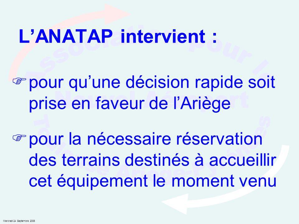 Mercredi 24 Septembre 2008 LANATAP intervient : pour quune décision rapide soit prise en faveur de lAriège pour la nécessaire réservation des terrains destinés à accueillir cet équipement le moment venu