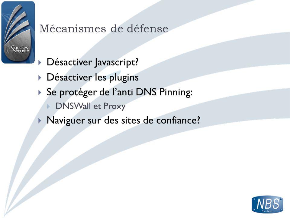 Mécanismes de défense Désactiver Javascript? Désactiver les plugins Se protéger de lanti DNS Pinning: DNSWall et Proxy Naviguer sur des sites de confi